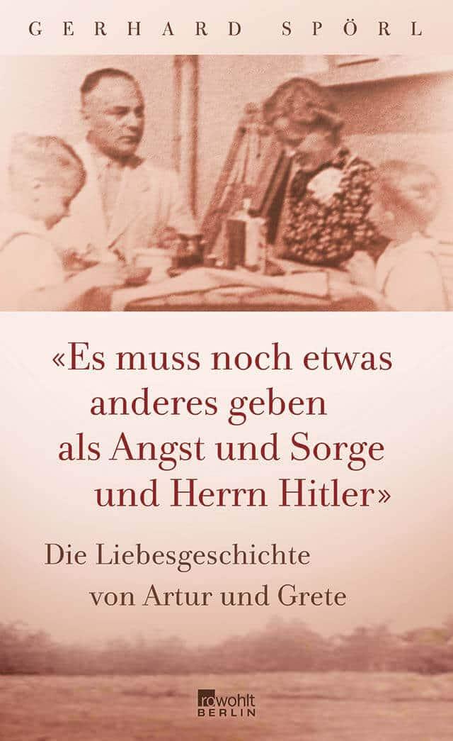 Die Liebesgeschichte seiner Etlern: Es muss noch etwas anderes geben als Angst und Sorge und Herrn Hitler